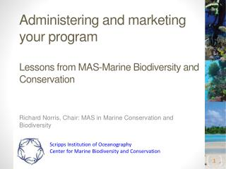 Administering  and marketing your  program Lessons from MAS-Marine Biodiversity and Conservation