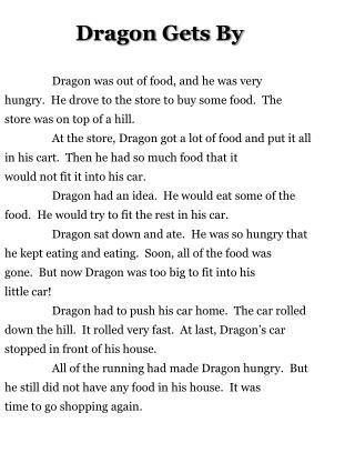 Dragon Gets By 	Dragon was out of food, and he was very           hungry.  He drove to the store to buy some food.  The