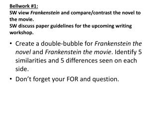 Bellwork  #1: SW view  Frankenstein  and compare/contrast the novel to the movie. SW discuss paper guidelines for the u