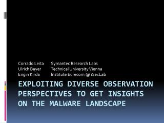 Exploiting diverse observation perspectives to get insights on the malware landscape