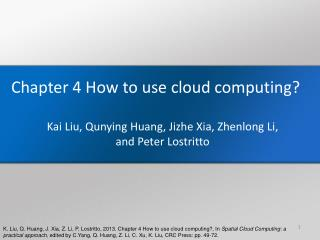 Chapter 4 How to use cloud computing? Kai Liu,  Qunying  Huang,  Jizhe  Xia, Zhenlong Li,  and Peter  Lostritto