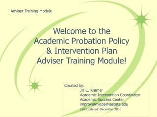 Welcome to the  Academic Probation Policy  Intervention Plan Adviser Training Module