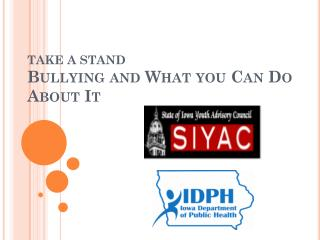 TAKE A STAND Bullying  and What you Can Do About It