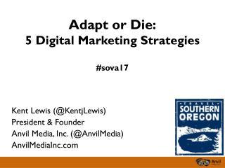 Adapt or  Die: 5 Digital Marketing Strategies #sova17