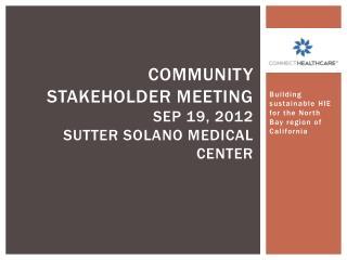 Community Stakeholder Meeting Sep 19, 2012 Sutter Solano Medical Center