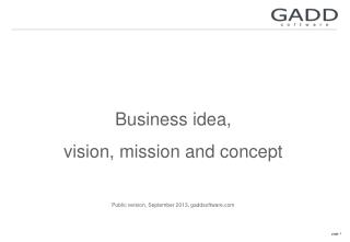 Business idea,  vision, mission and concept Public version, September 2013, gaddsoftware.com
