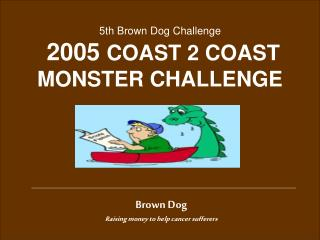 Brown Dog  Raising money to help cancer sufferers