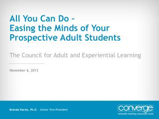 All You Can Do –  Easing the Minds of Your Prospective Adult Students The Council for Adult and Experiential Learning