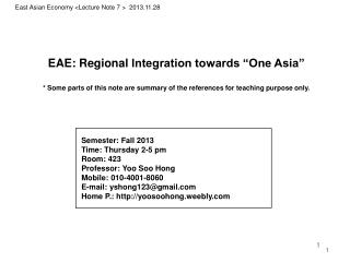 "EAE: Regional  Integration towards ""One Asia"" * Some parts of this note are summary of the references for teaching purp"