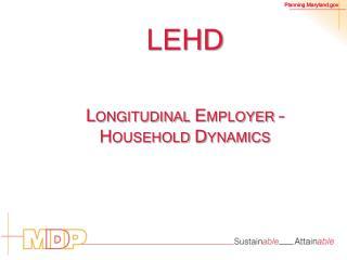 LEHD Longitudinal Employer – Household Dynamics