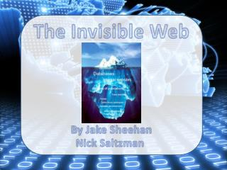 The Invisible Web By Jake Sheehan Nick Saltzman