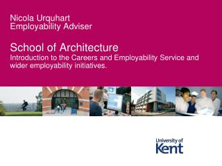 School of Architecture  Introduction to the Careers and Employability Service and wider employability initiatives.