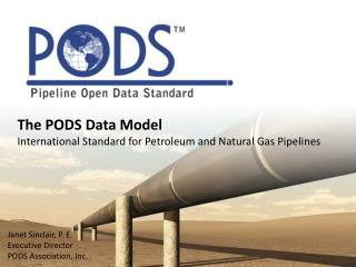 The PODS Data Model International Standard for Petroleum and Natural Gas Pipelines