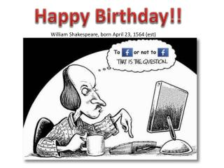 William Shakespeare, born April 23, 1564 ( est )