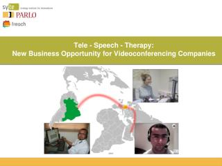 Tele -  Speech - Therapy:  New Business  O pportunity  for Videoconferencing Companies
