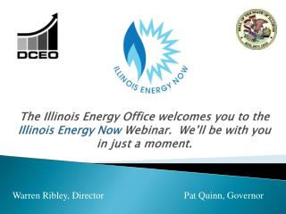 The Illinois Energy Office welcomes you to the Illinois Energy Now Webinar.  We ll be with you in just a moment.