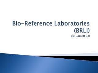 Bio-Reference Laboratories (BRLI) By: Garrett Bill
