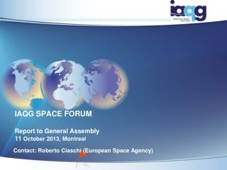 IAQG SPACE FORUM Report to General Assembly 11  October 2013, Montreal