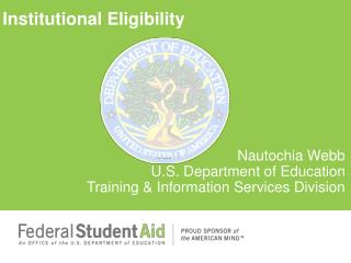 Institutional Eligibility Nautochia  Webb U.S. Department of Education Training & Information Services Division