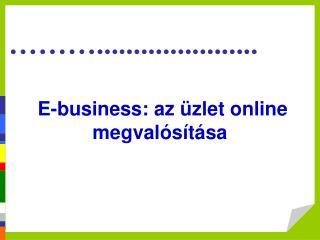E- b usiness:  az üzlet online megvalósítása