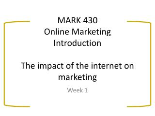 MARK 430 Online Marketing Introduction The impact of the internet on marketing