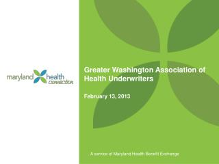 Greater Washington Association of Health Underwriters February 13, 2013