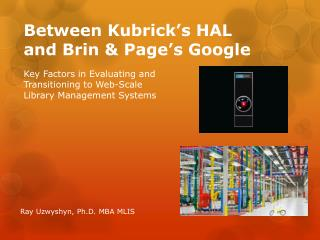 Between  Kubrick's  HAL  and  Brin  & Page's Google