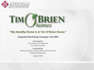�My  Healthy  Home Is A Tim O�Brien Home.�