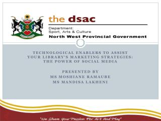 Technological enablers to assist your library's marketing strategies: the power of social media Presented by Ms mOSHIAN