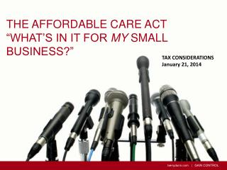 "The Affordable Care Act ""What's in it for  my  small business?"""