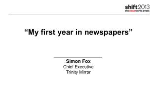 """My first year in newspapers"""