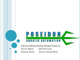 Calvin College Senior Design Team 11 Aaron Maley        Jeff Overweg Simeon Eisen       Jacob VanderWall