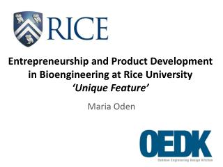Entrepreneurship and Product Development in  Bioengineering at Rice  University ' Unique Feature'