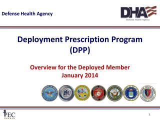 Deployment Prescription Program (DPP) Overview for the Deployed Member January 2014