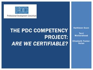 THE PDC COMPETENCY PROJECT: Are We Certifiable?