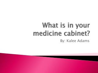What is in your  medicine cabinet?
