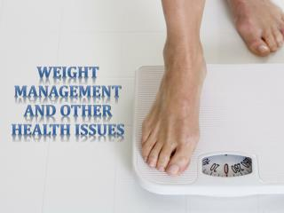 Weight management and other health issues