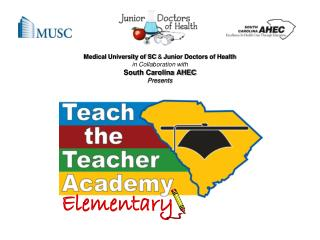 Medical University of SC  &  Junior Doctors of Health in Collaboration with South Carolina AHEC Presents