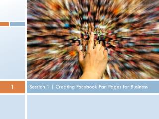 Session 1 | Creating Facebook Fan Pages for Business