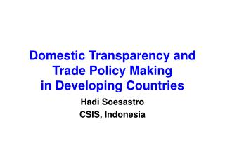 Domestic Transparency and  Trade Policy Making  in Developing Countries