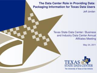 The Data Center Role in Providing Data: Packaging Information for Texas Data Users Jeff Jordan