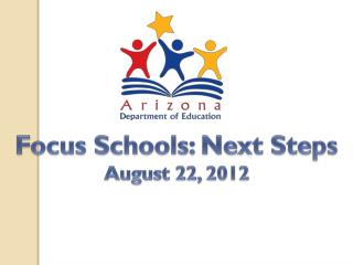 Focus Schools: Next Steps August 22, 2012