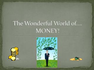 The Wonderful World of…. MONEY!