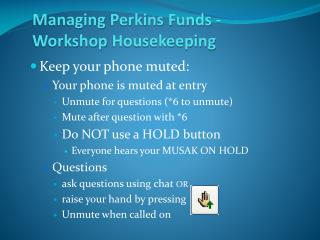 Managing  Perkins Funds - Workshop  Housekeeping