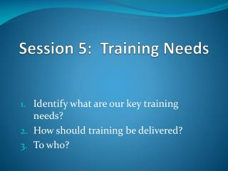 Session 5:  Training Needs