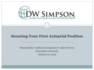 Securing Your First Actuarial Position ________________________________________________________ Presented By:  Caitlin