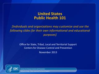 Office for State, Tribal, Local and Territorial Support Centers for Disease Control and Prevention November  2013