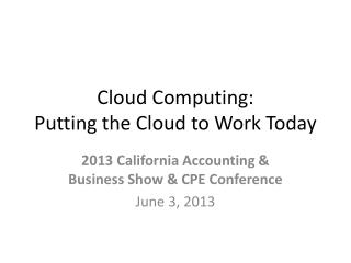 Cloud Computing:  Putting the Cloud to Work Today