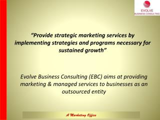 """Provide strategic marketing services by implementing strategies and programs necessary for sustained growth"""