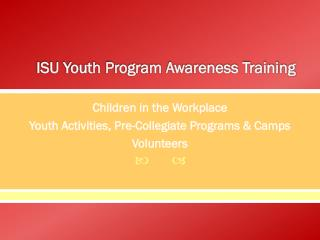 ISU  Youth Program Awareness Training